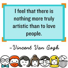 I feel that there is nothing more truly artistic than to love people. Vincent Van Gogh #kindnessquotes