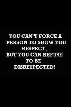 #Truth..  Respect yourself first and others will do the same.