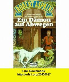 Ein D�mon auf Abwegen. Fantasy- Roman. (9783404201846) Robert Asprin , ISBN-10: 3404201841  , ISBN-13: 978-3404201846 ,  , tutorials , pdf , ebook , torrent , downloads , rapidshare , filesonic , hotfile , megaupload , fileserve