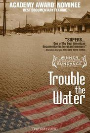 Trouble The Water Documentary Downloaded. A redemptive tale of an aspiring rap artist surviving failed levees and her own troubled past and seizing a chance for a new beginning.