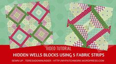 https://mypatchwork.wordpress.com/2017/10/26/video-tutorial-hidden-wells-technique-using-5-fabric-strips/