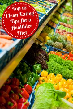 Top 10 Clean Eating Tips for a Healthier Diet