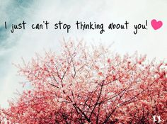 "I just can""t stop thinking about you!"