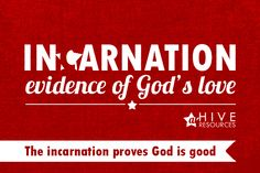 The incarnation of the God-man is concrete evidence of God's good character and goodwill toward men.