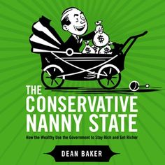 The Conservative Nanny State: How the Wealthy Use the Government to Stay Rich and Get Richer (Unabridged) by Dean Baker, http://www.amazon.co.uk/dp/B00JHW2DSO/ref=cm_sw_r_pi_dp_zYi7tb0930HW9