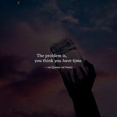 The problem is you think you have time. via (http://ift.tt/2nsSj5a)