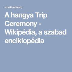 A hangya Trip Ceremony - Wikipédia, a szabad enciklopédia