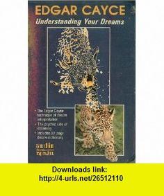 Understanding Your Dreams (9780940687011) Edgar Cayce , ISBN-10: 0940687011  , ISBN-13: 978-0940687011 ,  , tutorials , pdf , ebook , torrent , downloads , rapidshare , filesonic , hotfile , megaupload , fileserve