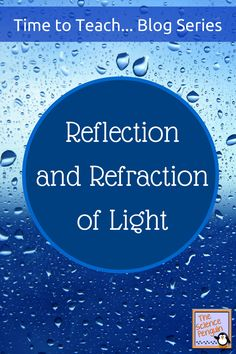 Time to Teach Reflection and Refraction of Light.   Great blog post on a variety of resources for teaching reflection and refraction---interactive notebook, Powerpoint, videos, stations, hands-on-activities, differentiated reading passages.