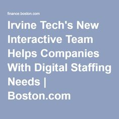 Irvine Tech's New Interactive Team Helps Companies With Digital Staffing Needs | Boston.com