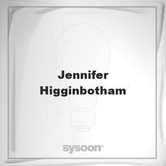 Jennifer Higginbotham: Page about Jennifer Higginbotham #member #website #sysoon #about