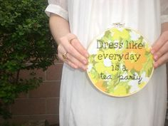 dress like everyday is a tea party embroidery hoop wall art.