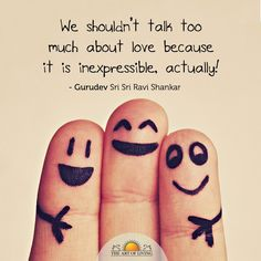 """""""We shouldn't talk too much about love because it is inexpressible, actually!"""" - Gurudev Sri Sri Ravi Shankar"""