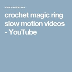 crochet magic ring slow motion videos - YouTube