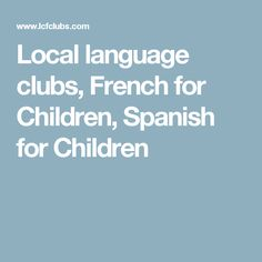 Local language clubs, French for Children, Spanish for Children