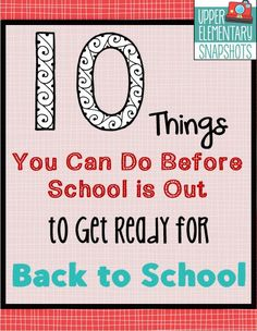 10 Things You Can Do Before School is Out to Get Ready for Back to School