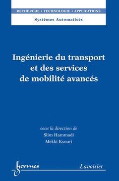 Ingénierie du transport et des services de mobilité avancés - HAMMADI Slim, KSOURI Mekki - Sce : Lavoisier http://editions.lavoisier.fr/notice.asp?ouvrage=2551467