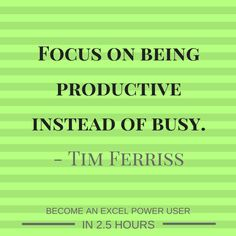 From the man himself, Tim Ferriss, who made it his life mission to find different, faster ways to do things his own way, instead of following the pack. Who uses the 80-20 analysis on everything. My Excel course is the 80-20 of Excel, and it would make Tim proud. Learn Excel today by clicking the link below!