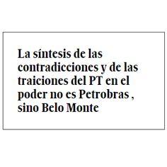 """""""La síntesis de las contradicciones y de las traiciones del PT en el poder no es Petrobras , sino Belo Monte"""". Eliane Brum, en su columna """"La herencia más maldita del PT"""", publicada en el diario El País el 31 de marzo de 2015. Traducción del portugués de Óscar Curros."""