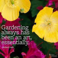 """""""Gardening always has been an art, essentially."""" -Robert Irwin"""