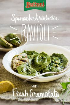 Our Spinach & Artichoke Ravioli with Gremolata is a simple recipe with a garnish that doesn't overpower the naturally delicious taste of vegetable infused pasta. Simply whisk oil, parsley, lemon peel, lemon juice, garlic, and salt & pepper in a serving bowl. Add freshly made Buitoni Spinach & Artichoke Ravioli, toss to coat. If desired, garnish with grilled baby artichokes, and enjoy.