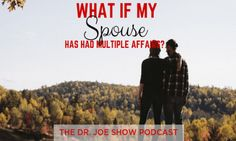 [PODCAST] What If My Spouse Has Had Multiple Affairs?- The Dr. Joe Show Podcast - Marriage Helper