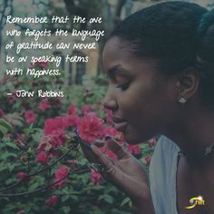"""""""Remember that the one who forgets the language of gratitude can never be on speaking terms with happiness."""" -John Robbins http://theshiftnetwork.com/?utm_source=pinterest&utm_medium=social&utm_campaign=quote"""