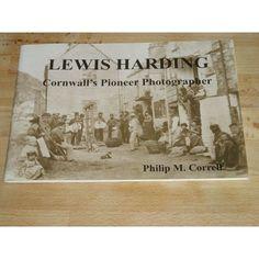 Lewis Harding : Cornwall's Pioneer Photographer - Philip M. Correll. 2000 Book
