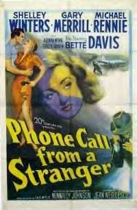 Phone Call from a Stranger is a 1952 American drama film directed by Jean Negulesco, who was nominated for the Golden Lion at the Venice Film Festival. The screenplay by Nunnally Johnson and I.A.R. Wylie, which received the award for Best Scenario at the same festival, centers on the survivor of a plane crash who contacts the relatives of three of the victims he came to know on board the flight. CAST: Gary Merrill as David Trask  Shelley Winters as Binky Gay  Bette Davis as Marie Hoke