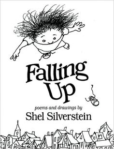 Falling Up: Poems and Drawings        by      Shel Silverstein,      Shel Silverstein (Illustrator)