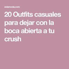 20 Outfits casuales para dejar con la boca abierta a tu crush