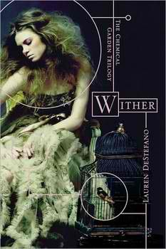 """Wither. Book one of """"The Chemical Garden"""" trilogy by Lauren DeStefano"""