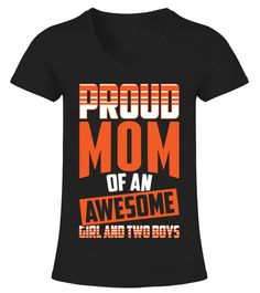 # Proud Mom Shirt - Mother Day Shirt .      Proud Mom Of An Awesome Girl and Two Boys T-Shirt    Proud Mom Shirt - Mother Day Shirt  Happy Mother Day T-Shirts, Funny Mother Day T-Shirt, Love Mother T-Shirt, Funny Mom T-Shirt, Love Mom T-Shirts.  CHECK OUT OTHER AWESOME DESIGNS HERE!TIP: If you buy 2 or more (hint: make a gift for someone or team up) you'll save quite a lot on shipping. Guaranteed safe and secure checkout via:   Paypal | VISA | MASTERCARD Click the GREEN BUTTON, select your…