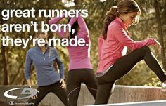 Great runners aren't born, they're made.