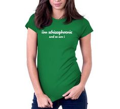 I'm Schizophrenic (And So Am I) T-Shirt, Hoodie, or Tote Bag