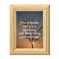 Words For Life - You attitude, not your aptitude, will determine your altitude - ZigZiglar  Custom Made Bible Verse/Quote picture frame from $3.9  Langham Mall Unit 2333 & 2335 Level 2, 8339 Kennedy Road Markham Ontario Canada  www.OneOfAKaIND.com