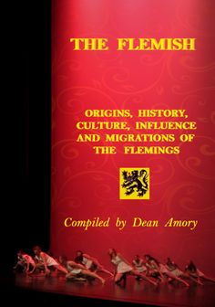 The Flemish: origins, culture, history, migrations and influence of the Flemings.  Get your copy at http://www.lulu.com/shop/dean-amory/the-flemish/paperback/product-21477391.html