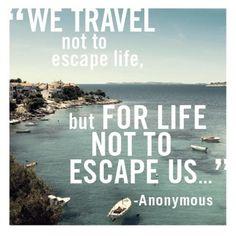 Don't let life escape you.