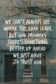 We can't always see where the road leads but God promises there's something better up ahead Trust God--Spiritual Inspiration I don't understand. I just have to trust God. The Words, Cool Words, Gods Promises, Spiritual Quotes, Spiritual Inspiration Quotes, Quotes To Live By, Trust In God Quotes, Faith Quotes, Obedience Quotes