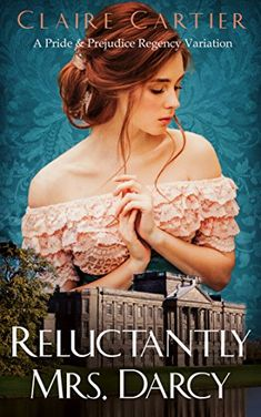 Reluctantly Mrs. Darcy: A Pride and Prejudice Regency Variation  by Claire Cartier