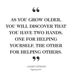 """""""As you grow older, you will discover that you have two hands, one for helping yourself, the other for helping others."""" - Audrey Hepburn #goopbe #goopquotes"""
