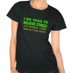 I Do Yoga To Relieve Stress Shirt - #yoga #wine