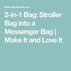 2-in-1 Bag: Stroller Bag into a Messenger Bag   Make It and Love It