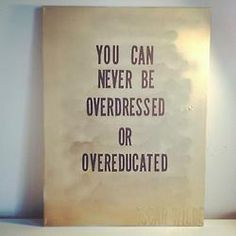One of my favorite fashion quotes of all time. You can never be overdressed or overeducated #truth