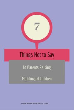 Parents of multilingual children are tired of hearing these silly and ignorant comments.