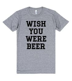 http://skreened.com/huyphamhost/wish-you-were-beer? Wish You Were Beer | T-Shirt | Front
