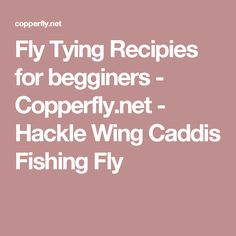 Fly Tying Recipies for begginers - Copperfly.net - Hackle Wing Caddis Fishing Fly