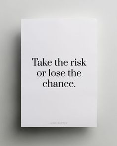Take the risk or lose the chance