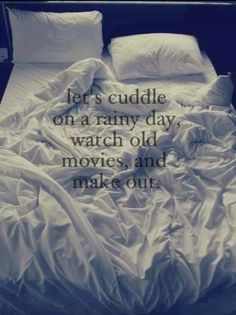 let's cuddle on a rainy day, watch old movies, and make out. quotes quote words word saying sayings quotes & things bed bedroom sheets love loving lovers sleeping sleepy couples in love cute couples couple. This is so much fun. Cute Couple Quotes, Love Quotes For Her, Cute Quotes, Quotes To Live By, Top Quotes, The Words, Making Love, Making Out Couple, Just Dream