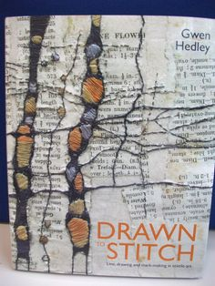 Drawn to Stitch : line drawing and mark-making in textile art by Gwen Hedley (2010)